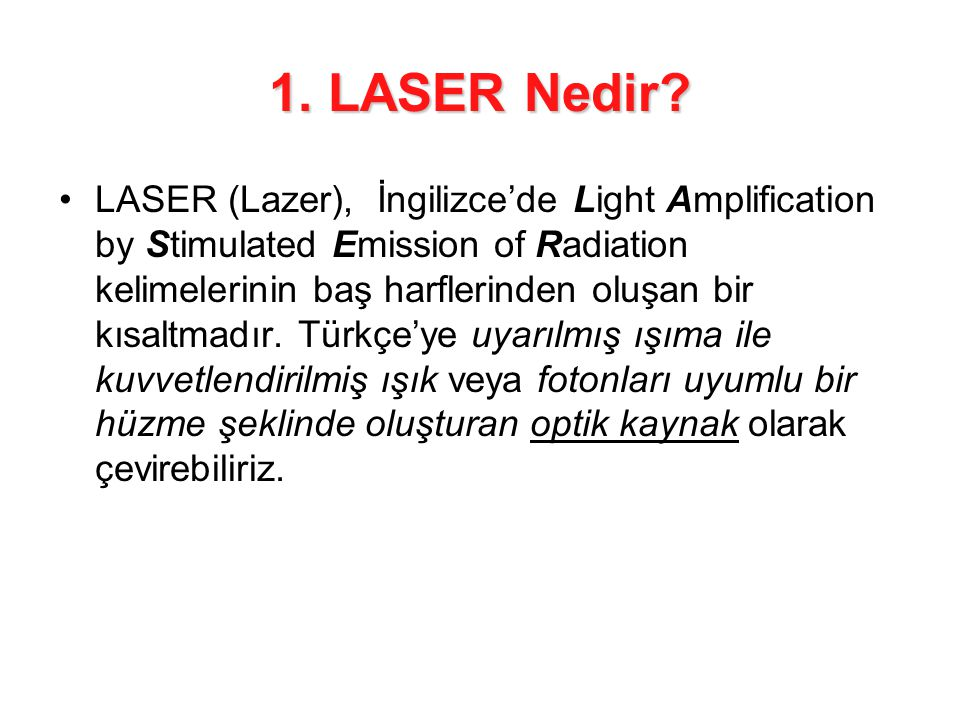 1. LASER Nedir? •LASER (Lazer), İngilizce'de Light Amplification by Stimulated Emission of Radiation kelimelerinin baş harflerinden oluşan bir kısaltm