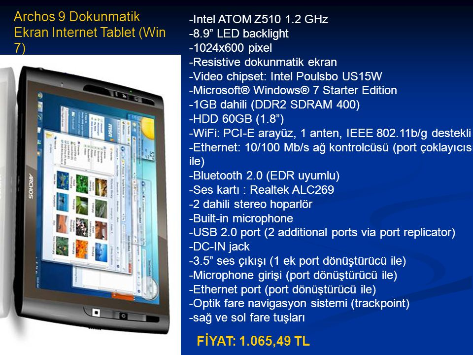 "Archos 9 Dokunmatik Ekran Internet Tablet (Win 7) -Intel ATOM Z510 1.2 GHz -8.9"" LED backlight -1024x600 pixel -Resistive dokunmatik ekran -Video chip"