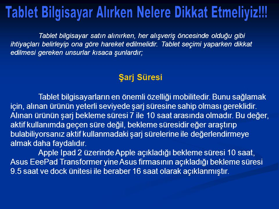 Ekran Boyutu ve Çözünürlüğü Bir tablet bilgisayar alırken, alınan ürünün rahat çalışılacak ekran boyutuna ve buna bağlı olarak, kaliteli grafikler için yüksek çözünürlüğe ihtiyaç vardır.