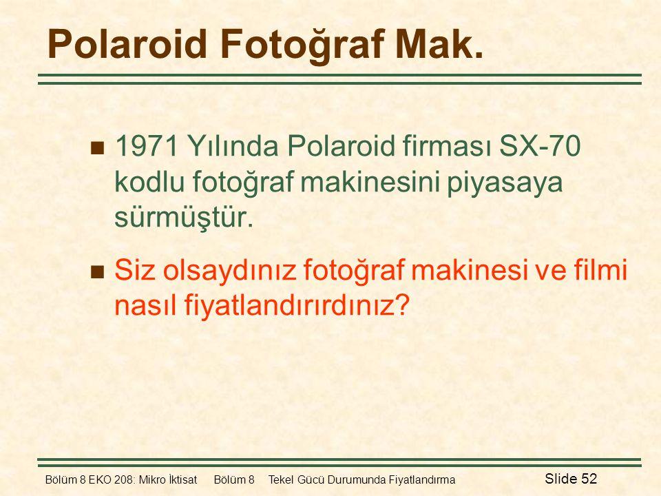 Bölüm 8 EKO 208: Mikro İktisat Bölüm 8 Tekel Gücü Durumunda Fiyatlandırma Slide 52 Polaroid Fotoğraf Mak.  1971 Yılında Polaroid firması SX-70 kodlu