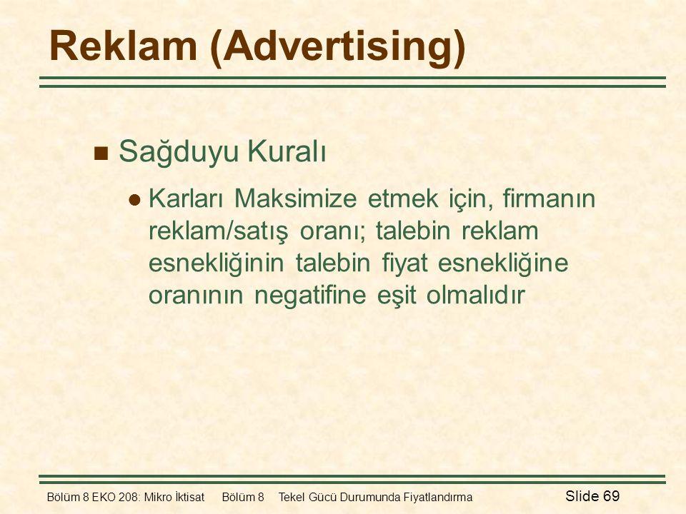 Bölüm 8 EKO 208: Mikro İktisat Bölüm 8 Tekel Gücü Durumunda Fiyatlandırma Slide 69 Reklam (Advertising)  Sağduyu Kuralı  Karları Maksimize etmek içi
