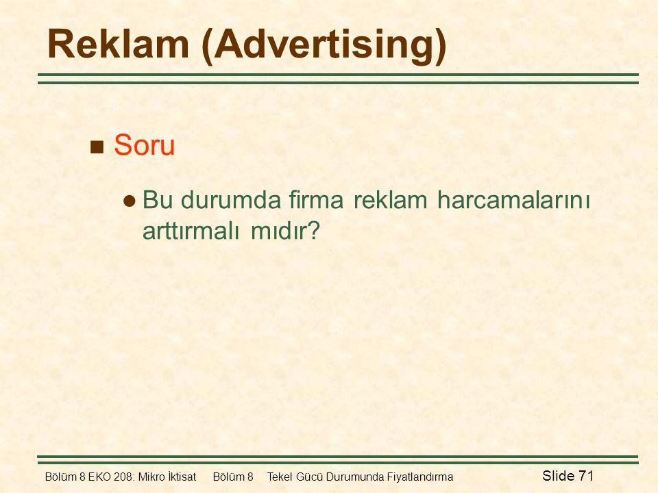 Bölüm 8 EKO 208: Mikro İktisat Bölüm 8 Tekel Gücü Durumunda Fiyatlandırma Slide 71 Reklam (Advertising)  Soru  Bu durumda firma reklam harcamalarını