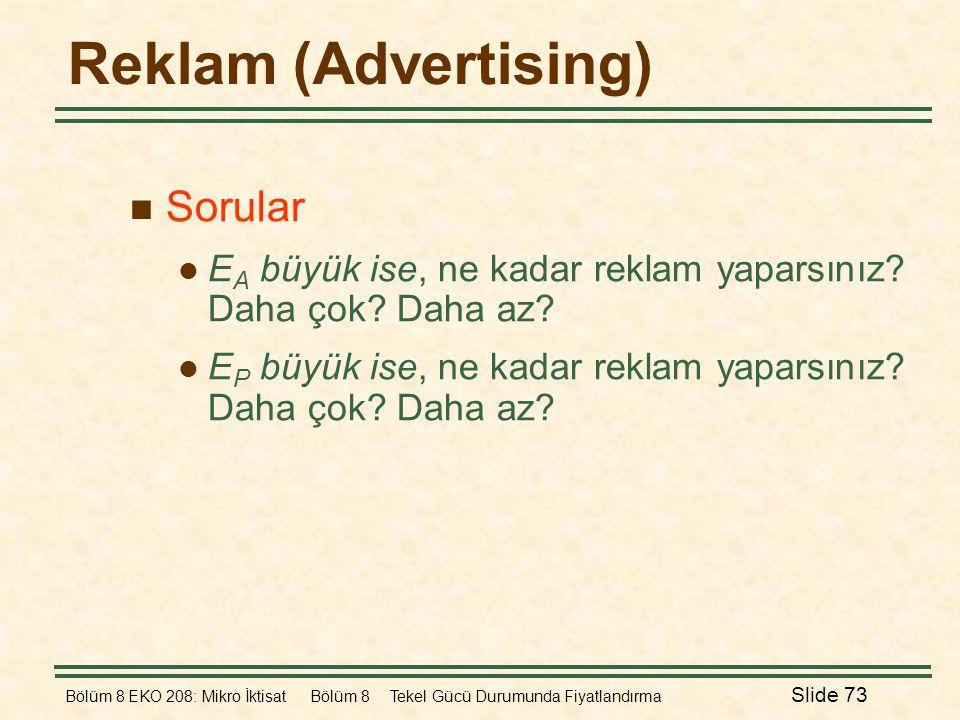 Bölüm 8 EKO 208: Mikro İktisat Bölüm 8 Tekel Gücü Durumunda Fiyatlandırma Slide 73 Reklam (Advertising)  Sorular  E A büyük ise, ne kadar reklam yap