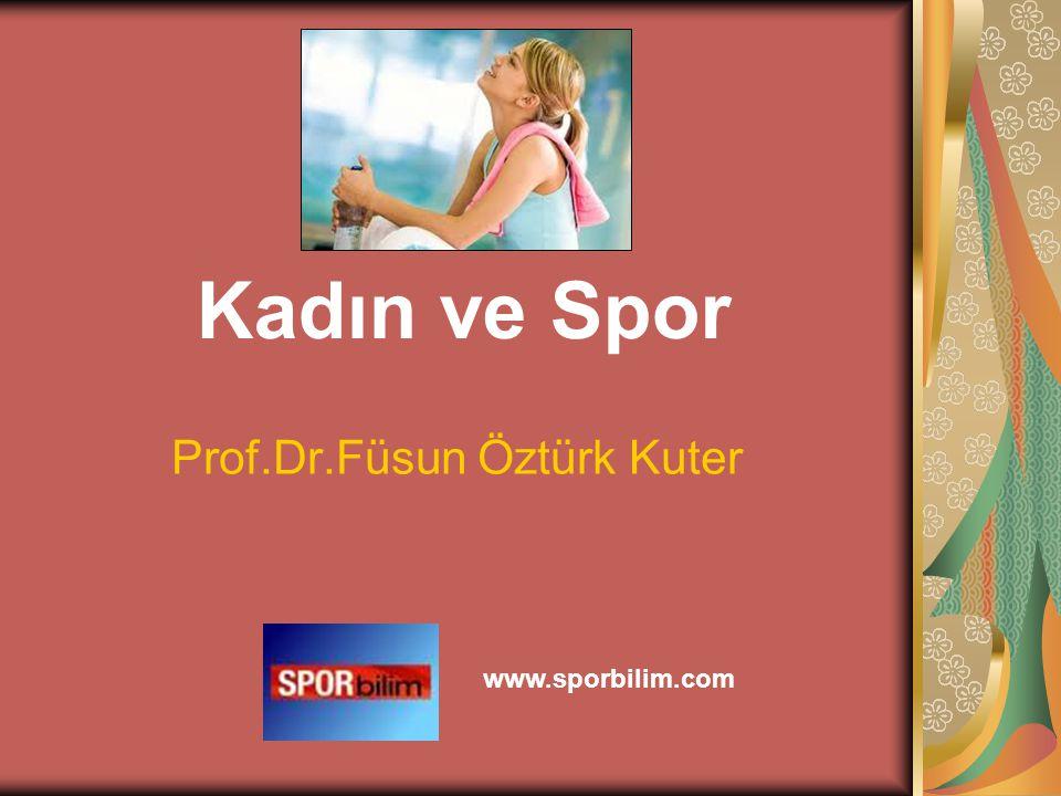 Kadın ve Spor Prof.Dr.Füsun Öztürk Kuter www.sporbilim.com