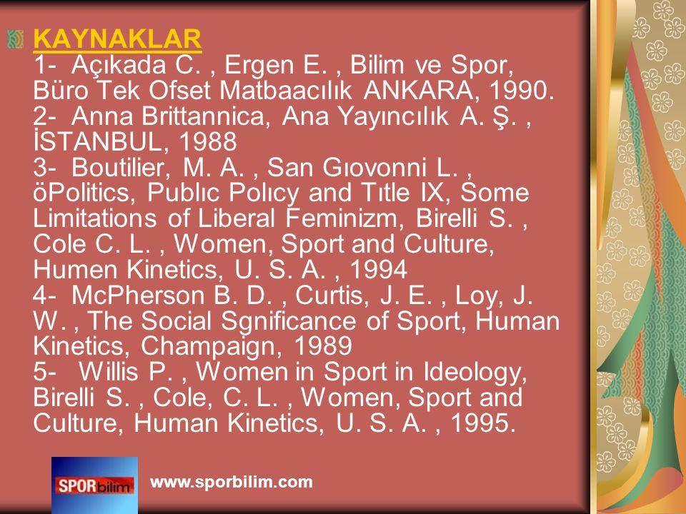 KAYNAKLAR 1- Açıkada C., Ergen E., Bilim ve Spor, Büro Tek Ofset Matbaacılık ANKARA, 1990.