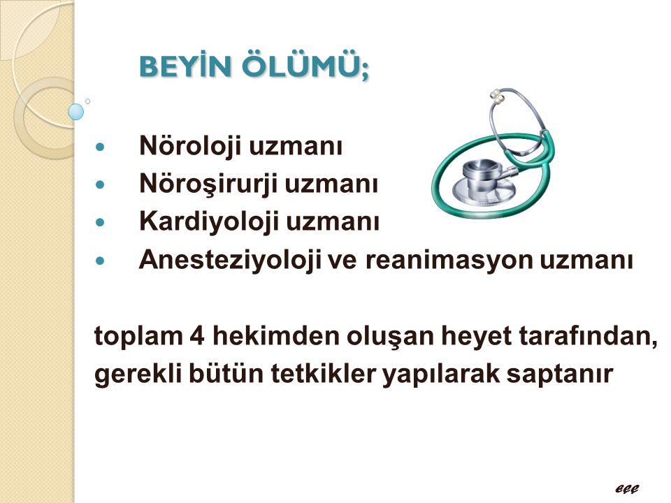 BEY İ N ÖLÜMÜ;  Nöroloji uzmanı  Nöroşirurji uzmanı  Kardiyoloji uzmanı  Anesteziyoloji ve reanimasyon uzmanı toplam 4 hekimden oluşan heyet taraf