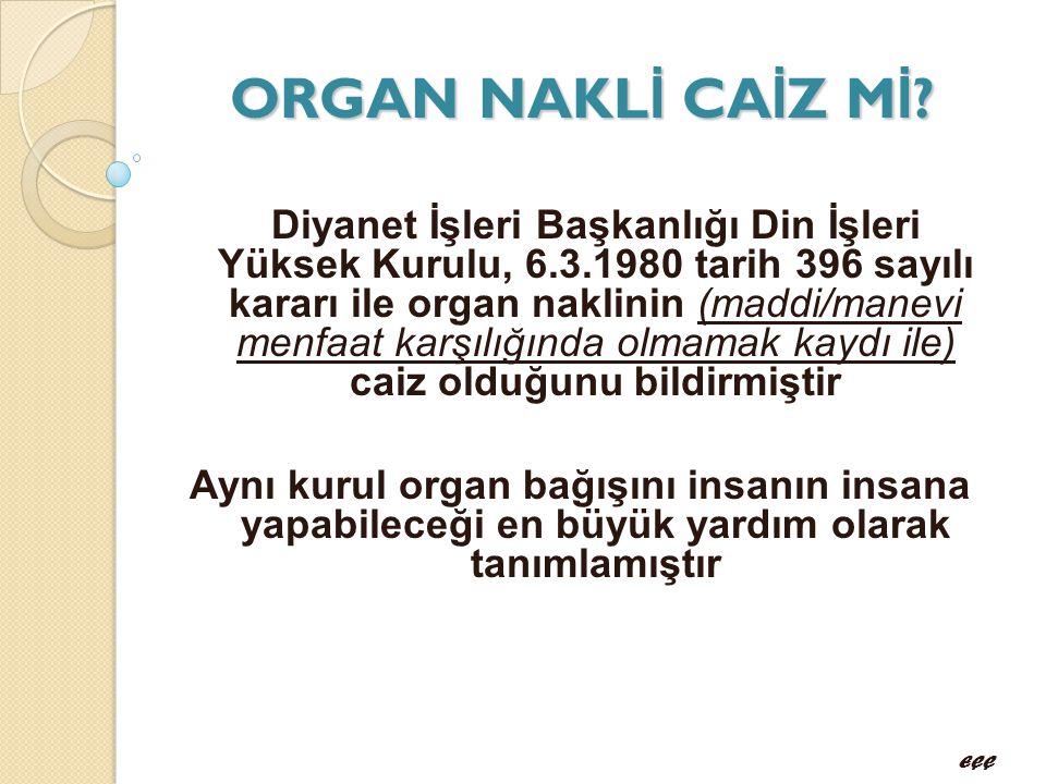 ORGAN NAKL İ CA İ Z M İ ? Diyanet İşleri Başkanlığı Din İşleri Yüksek Kurulu, 6.3.1980 tarih 396 sayılı kararı ile organ naklinin (maddi/manevi menfaa