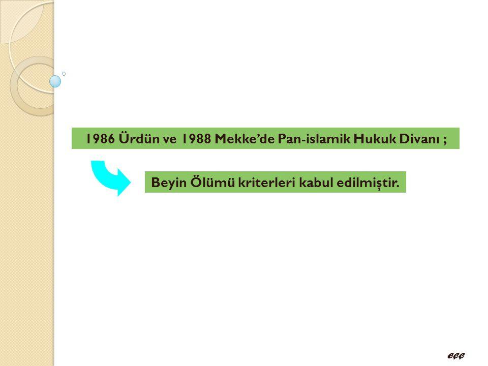 1986 Ürdün ve 1988 Mekke'de Pan-islamik Hukuk Divanı ; Beyin Ölümü kriterleri kabul edilmiştir. EÇÇ