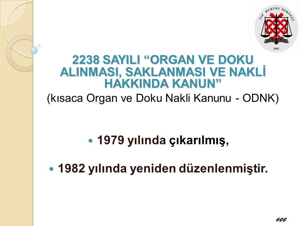 """2238 SAYILI """"ORGAN VE DOKU ALINMASI, SAKLANMASI VE NAKLİ HAKKINDA KANUN"""" (kısaca Organ ve Doku Nakli Kanunu - ODNK)  1979 yılında çıkarılmış,  1982"""