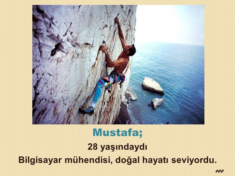 Mustafa; 28 yaşındaydı Bilgisayar mühendisi, doğal hayatı seviyordu. EÇÇ