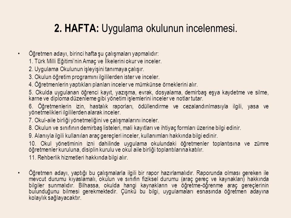 2. HAFTA: Uygulama okulunun incelenmesi. •Öğretmen adayı, birinci hafta şu çalışmaları yapmalıdır: 1. Türk Milli Eğitimi'nin Amaç ve İlkelerini okur v