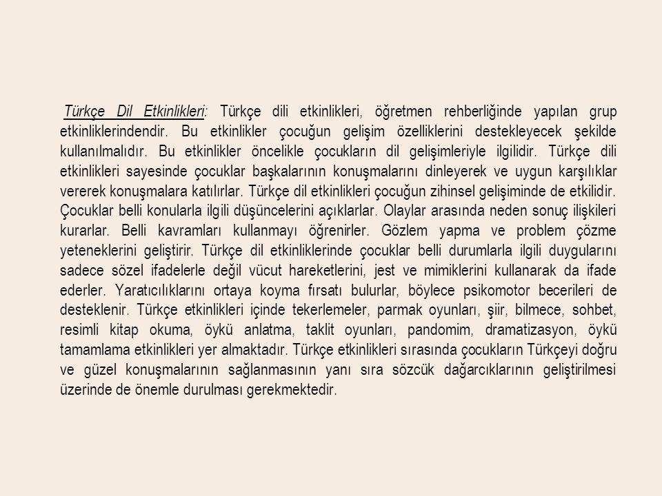 Türkçe Dil Etkinlikleri: Türkçe dili etkinlikleri, öğretmen rehberliğinde yapılan grup etkinliklerindendir. Bu etkinlikler çocuğun gelişim özellikleri