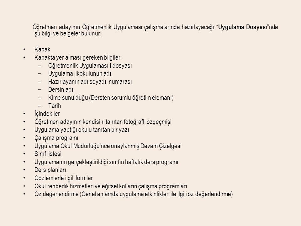 """Öğretmen adayının Öğretmenlik Uygulaması çalışmalarında hazırlayacağı """" Uygulama Dosyası """"nda şu bilgi ve belgeler bulunur: •Kapak •Kapakta yer alması"""