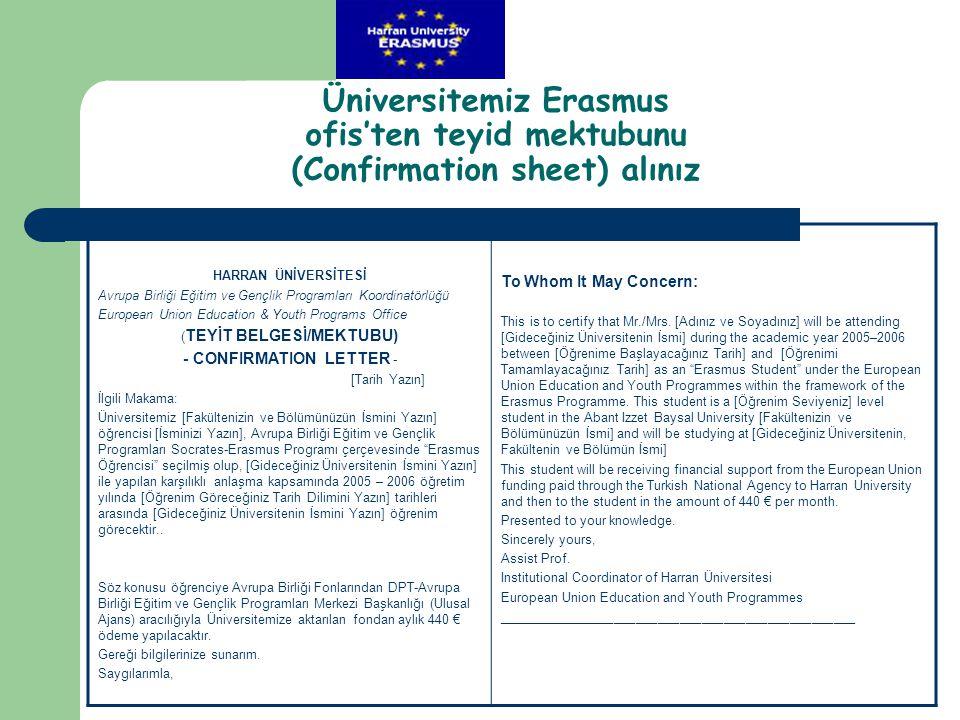 Üniversitemiz Erasmus ofis'ten teyid mektubunu (Confirmation sheet) alınız HARRAN ÜNİVERSİTESİ Avrupa Birliği Eğitim ve Gençlik Programları Koordinatö