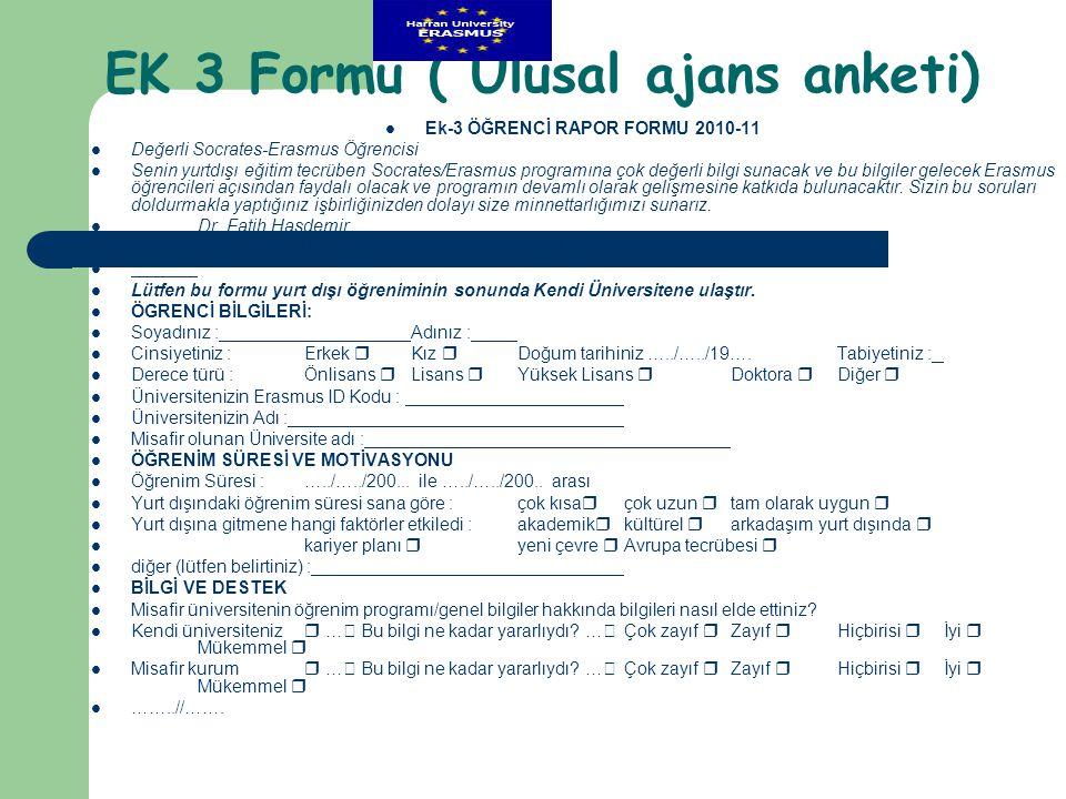 EK 3 Formu ( Ulusal ajans anketi)  Ek-3 ÖĞRENCİ RAPOR FORMU 2010-11  Değerli Socrates-Erasmus Öğrencisi  Senin yurtdışı eğitim tecrüben Socrates/Er