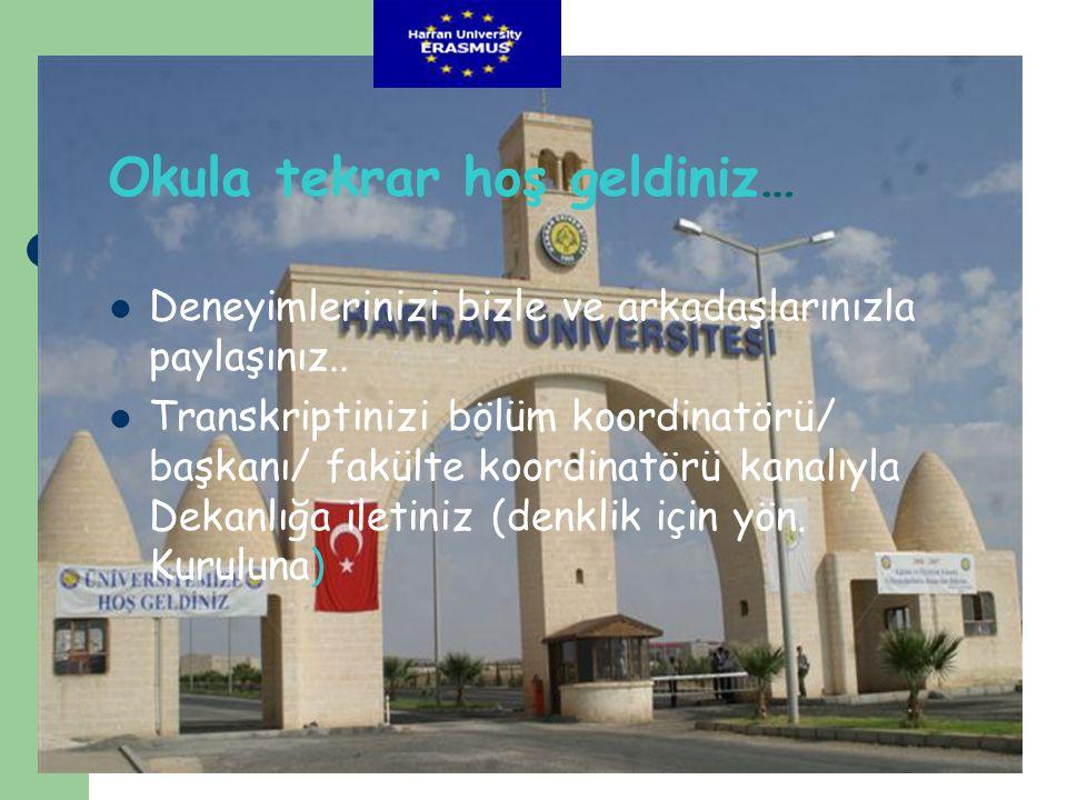 Okula tekrar hoş geldiniz…  Deneyimlerinizi bizle ve arkadaşlarınızla paylaşınız..  Transkriptinizi bölüm koordinatörü/ başkanı/ fakülte koordinatör