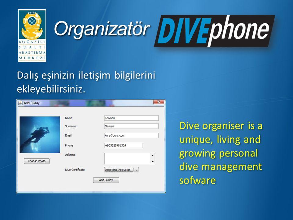 OrganizatörOrganizatör Dalış eşinizin iletişim bilgilerini ekleyebilirsiniz. Dive organiser is a unique, living and growing personal dive management s