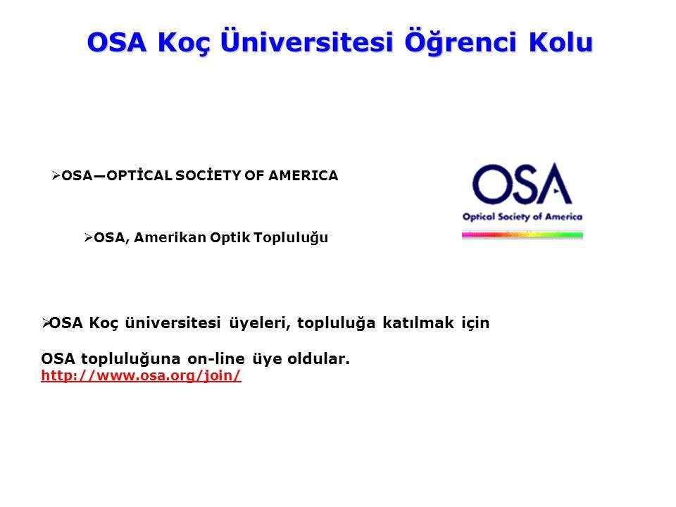 OSA Koç Üniversitesi Öğrenci Kolu  OSA—OPTİCAL SOCİETY OF AMERICA  OSA, Amerikan Optik Topluluğu  OSA Koç üniversitesi üyeleri, topluluğa katılmak