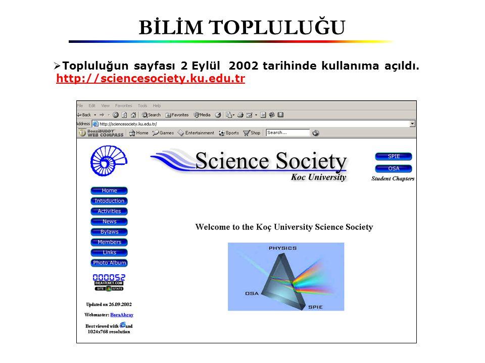 BİLİM TOPLULUĞU  Topluluğun sayfası 2 Eylül 2002 tarihinde kullanıma açıldı. http://sciencesociety.ku.edu.tr