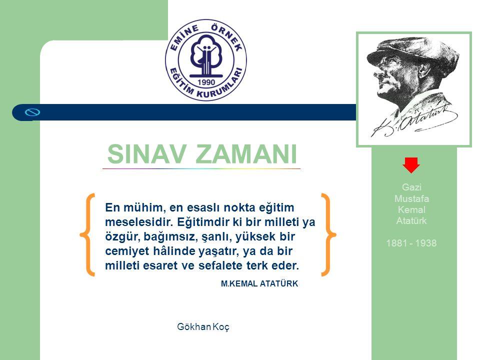 SINAV ZAMANI Gazi Mustafa Kemal Atatürk 1881 - 1938 En mühim, en esaslı nokta eğitim meselesidir. Eğitimdir ki bir milleti ya özgür, bağımsız, şanlı,