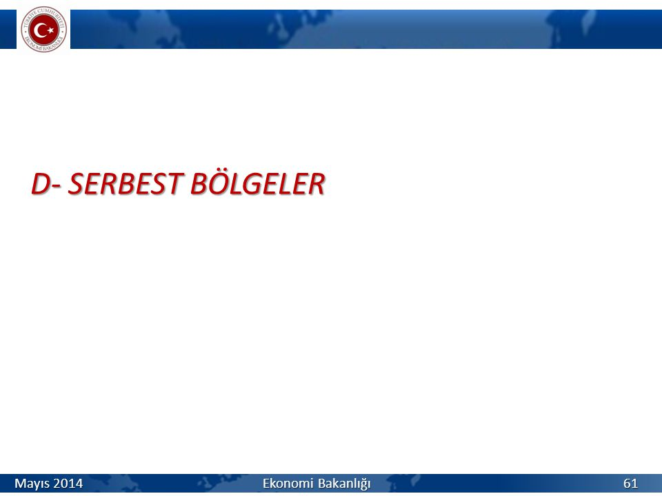 D- SERBEST BÖLGELER 61 Mayıs 2014 Ekonomi Bakanlığı