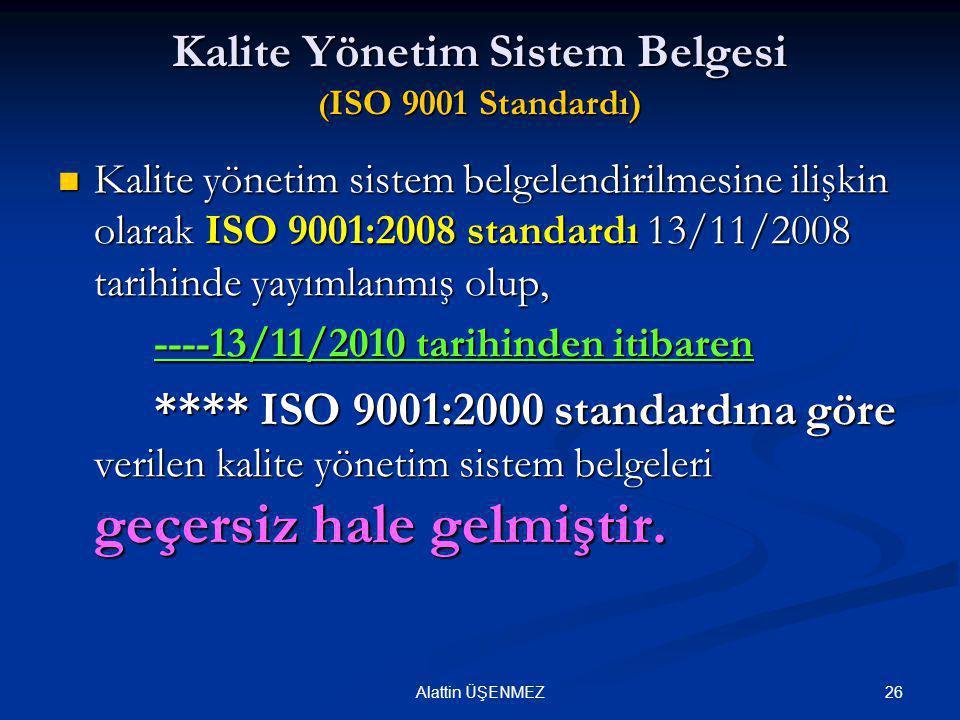26 Kalite Yönetim Sistem Belgesi ( ISO 9001 Standardı)  Kalite yönetim sistem belgelendirilmesine ilişkin olarak ISO 9001:2008 standardı 13/11/2008 t