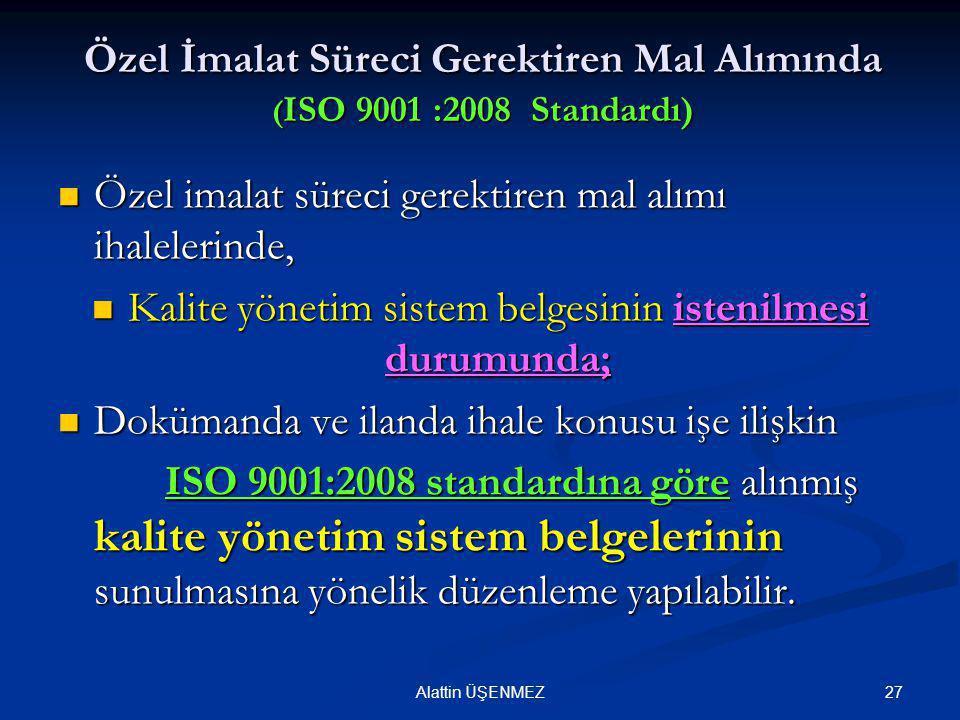 27 Özel İmalat Süreci Gerektiren Mal Alımında ( ISO 9001 :2008 Standardı)  Özel imalat süreci gerektiren mal alımı ihalelerinde,  Kalite yönetim sis