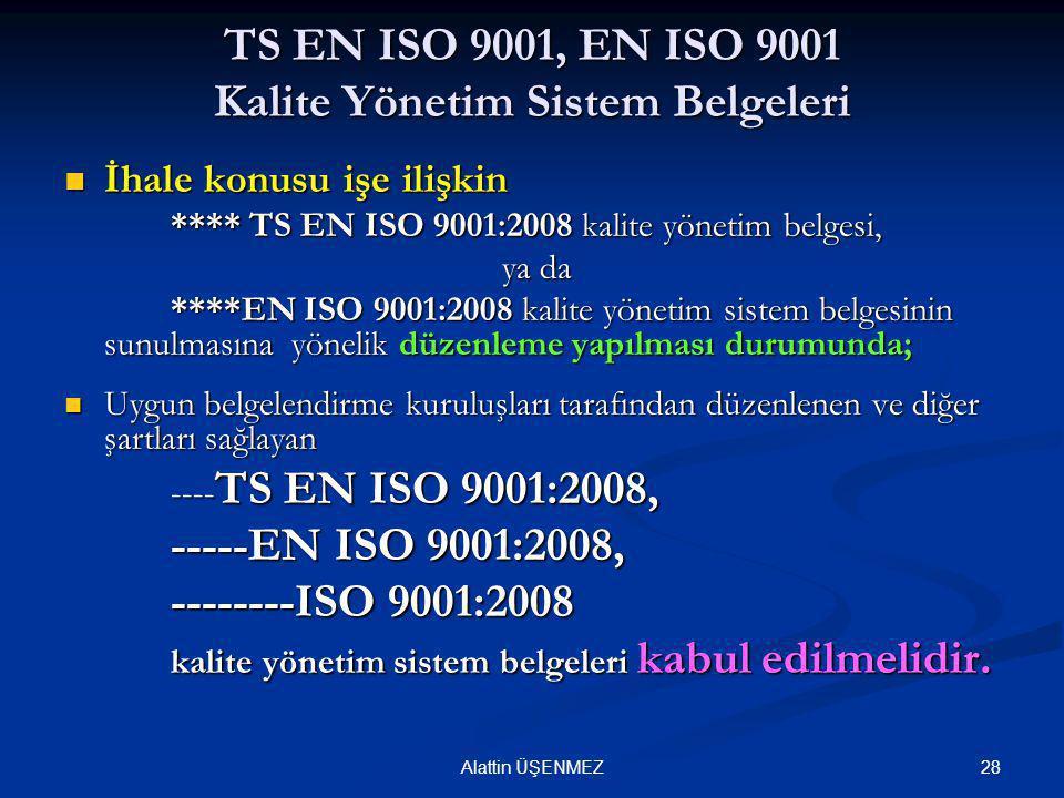 28 TS EN ISO 9001, EN ISO 9001 Kalite Yönetim Sistem Belgeleri  İhale konusu işe ilişkin **** TS EN ISO 9001:2008 kalite yönetim belgesi, ya da ya da
