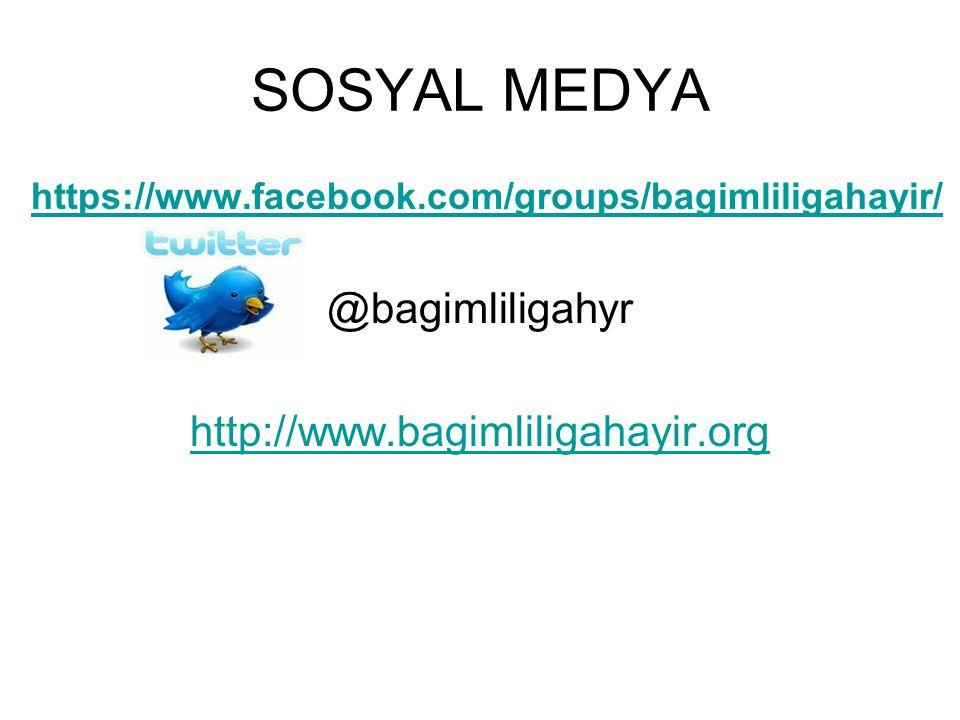 SOSYAL MEDYA https://www.facebook.com/groups/bagimliligahayir/ @bagimliligahyr http://www.bagimliligahayir.org
