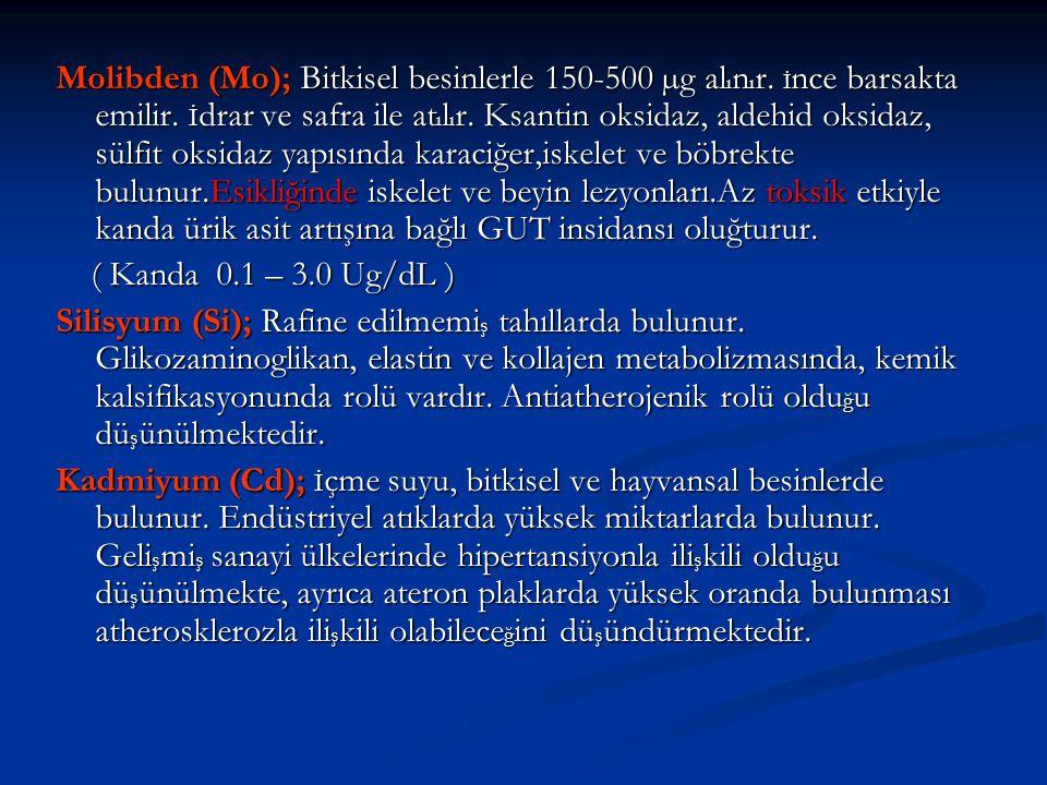 Molibden (Mo); Bitkisel besinlerle 150-500 µg al ı n ı r.