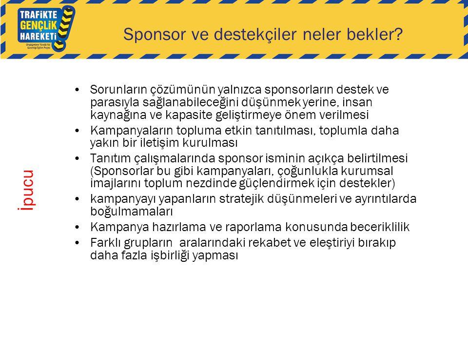 Sponsor ve destekçiler neler bekler? •Sorunların çözümünün yalnızca sponsorların destek ve parasıyla sağlanabileceğini düşünmek yerine, insan kaynağın