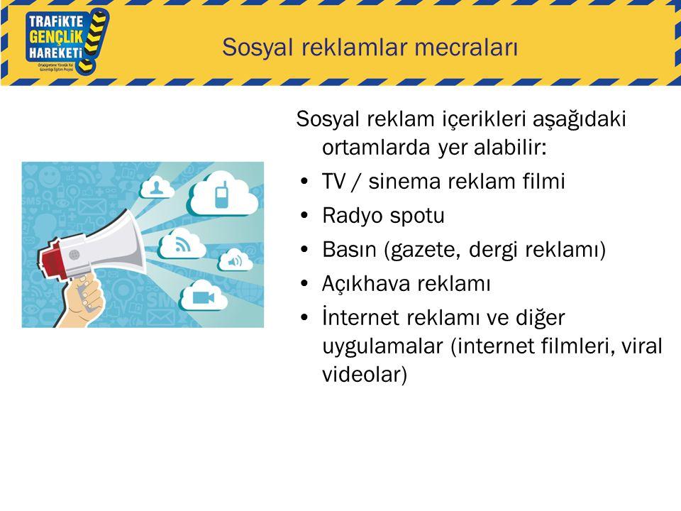 Sosyal reklamlar mecraları Sosyal reklam içerikleri aşağıdaki ortamlarda yer alabilir: •TV / sinema reklam filmi •Radyo spotu •Basın (gazete, dergi re