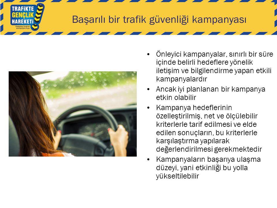 Başarılı bir trafik güvenliği kampanyası •Önleyici kampanyalar, sınırlı bir süre içinde belirli hedeflere yönelik iletişim ve bilgilendirme yapan etki