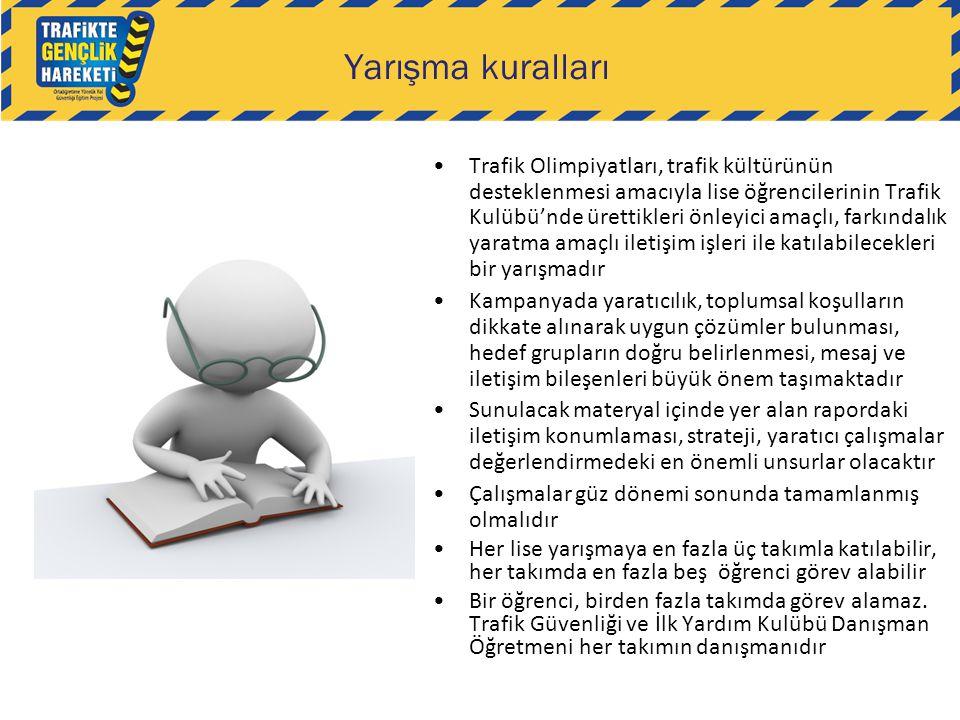 Yarışma kuralları •Trafik Olimpiyatları, trafik kültürünün desteklenmesi amacıyla lise öğrencilerinin Trafik Kulübü'nde ürettikleri önleyici amaçlı, f