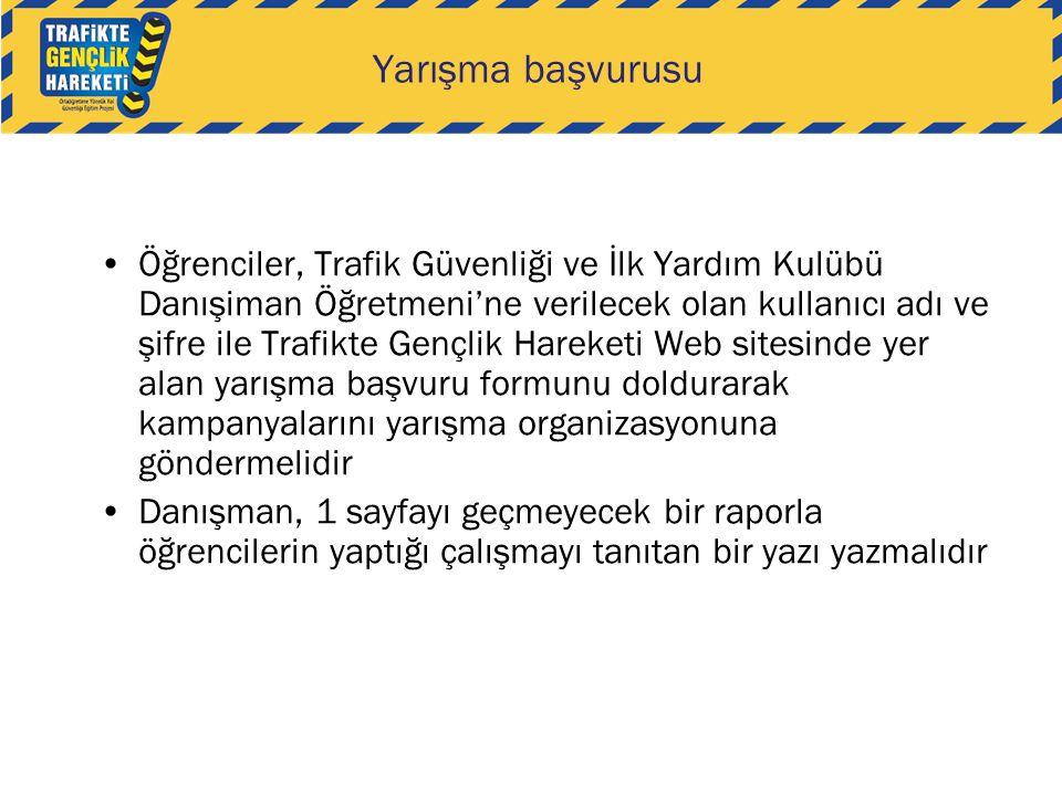 Yarışma başvurusu •Öğrenciler, Trafik Güvenliği ve İlk Yardım Kulübü Danışiman Öğretmeni'ne verilecek olan kullanıcı adı ve şifre ile Trafikte Gençlik