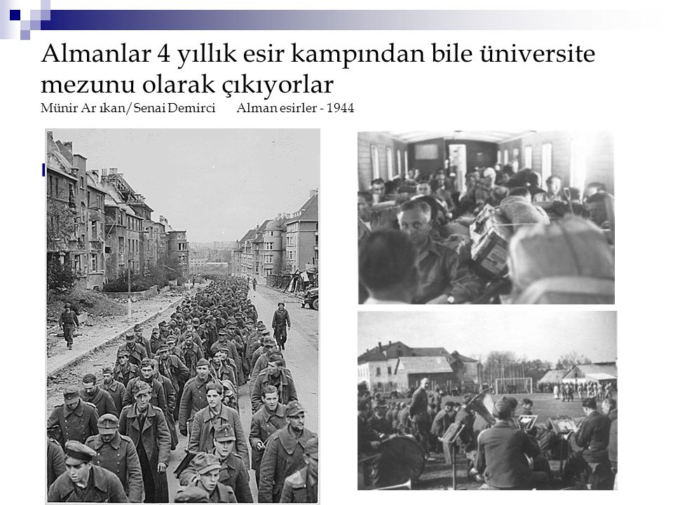 Almanlar 4 yıllık esir kampından bile üniversite mezunu olarak çıkıyorlar Münir Ar ıkan/Senai Demirci Alman esirler - 1944 