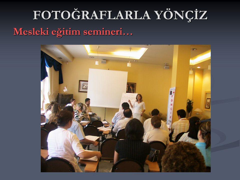 FOTOĞRAFLARLA YÖNÇİZ Mesleki eğitim semineri… Mesleki eğitim semineri…