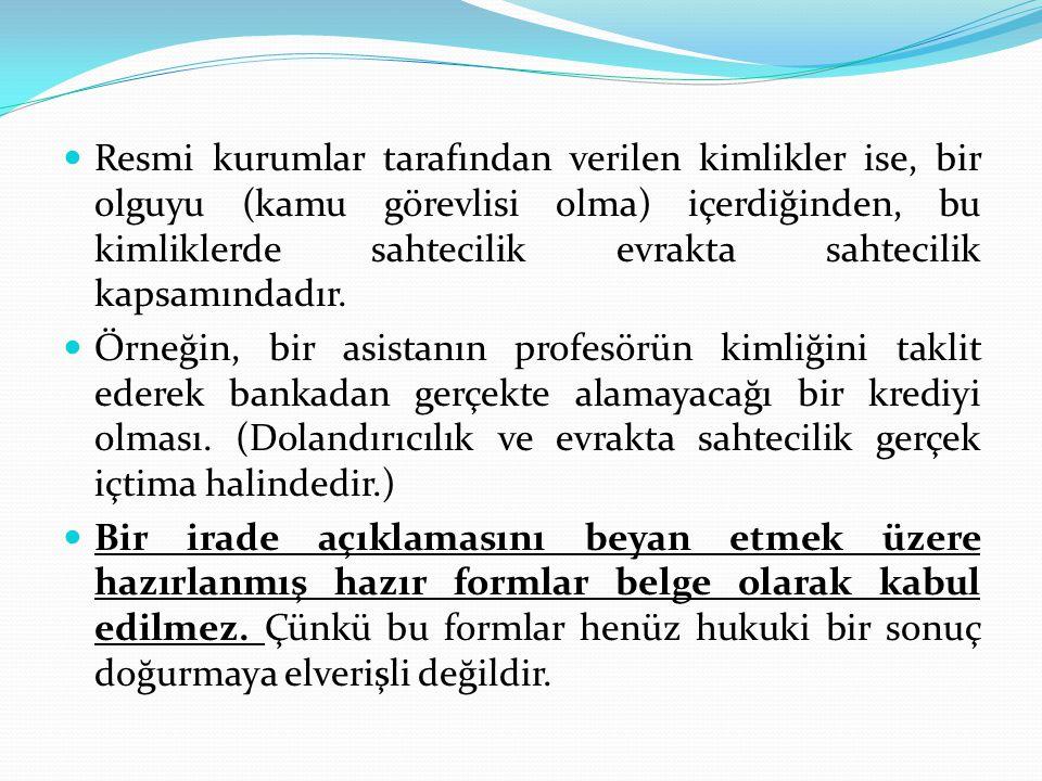  Resmi kurumlar tarafından verilen kimlikler ise, bir olguyu (kamu görevlisi olma) içerdiğinden, bu kimliklerde sahtecilik evrakta sahtecilik kapsamı