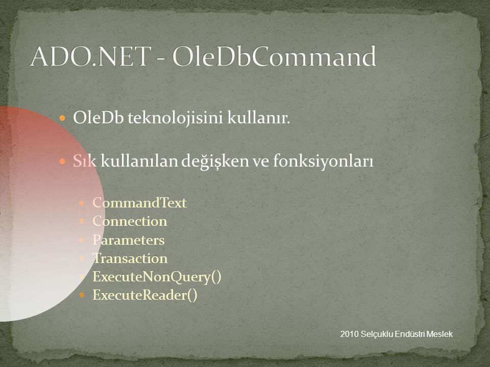 OOleDb teknolojisini kullanır. SSık kullanılan değişken ve fonksiyonları CCommandText CConnection PParameters TTransaction EExecuteNonQu