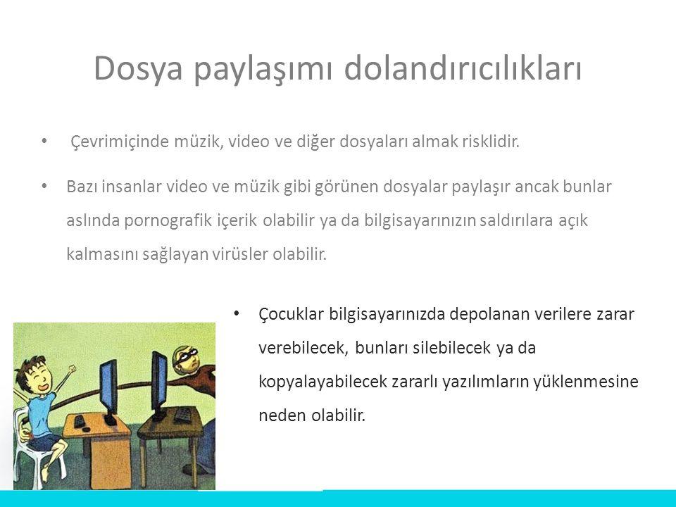 Dosya paylaşımı dolandırıcılıkları • Çevrimiçinde müzik, video ve diğer dosyaları almak risklidir. • Bazı insanlar video ve müzik gibi görünen dosyala