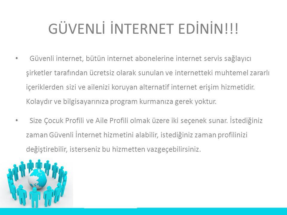 GÜVENLİ İNTERNET EDİNİN!!! • Güvenli internet, bütün internet abonelerine internet servis sağlayıcı şirketler tarafından ücretsiz olarak sunulan ve in