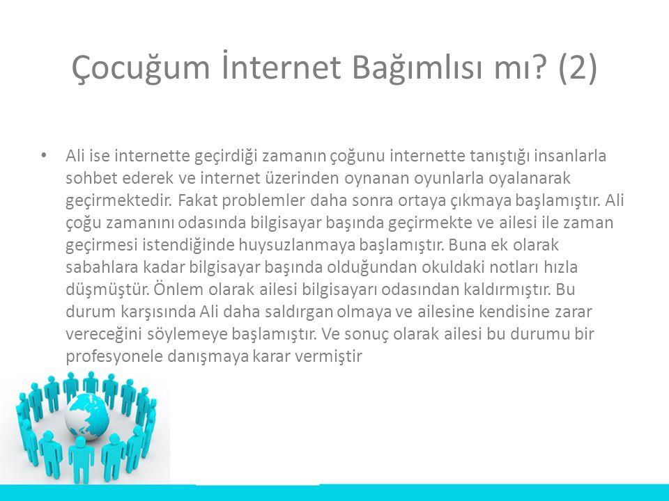 • Ali ise internette geçirdiği zamanın çoğunu internette tanıştığı insanlarla sohbet ederek ve internet üzerinden oynanan oyunlarla oyalanarak geçirme