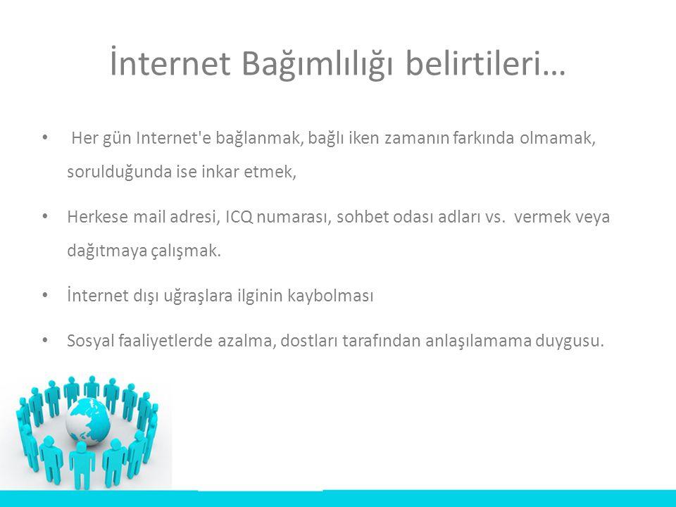 İnternet Bağımlılığı belirtileri… • Her gün Internet'e bağlanmak, bağlı iken zamanın farkında olmamak, sorulduğunda ise inkar etmek, • Herkese mail ad