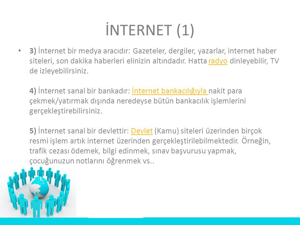 • 3) İnternet bir medya aracıdır: Gazeteler, dergiler, yazarlar, internet haber siteleri, son dakika haberleri elinizin altındadır. Hatta radyo dinley
