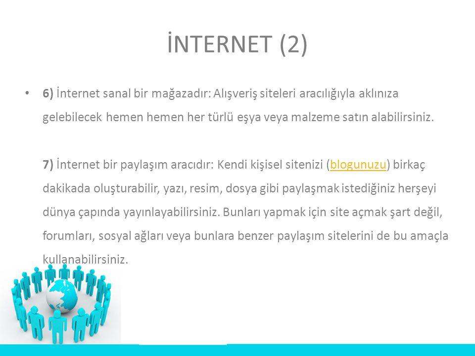 • 6) İnternet sanal bir mağazadır: Alışveriş siteleri aracılığıyla aklınıza gelebilecek hemen hemen her türlü eşya veya malzeme satın alabilirsiniz. 7
