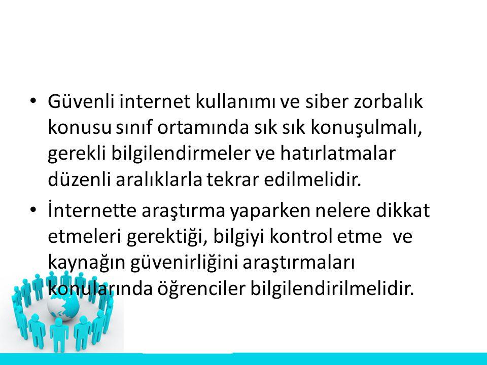 • Güvenli internet kullanımı ve siber zorbalık konusu sınıf ortamında sık sık konuşulmalı, gerekli bilgilendirmeler ve hatırlatmalar düzenli aralıklar