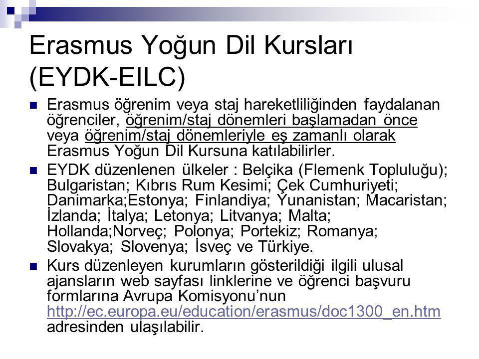 Erasmus Yoğun Dil Kursları (EYDK-EILC)  Erasmus öğrenim veya staj hareketliliğinden faydalanan öğrenciler, öğrenim/staj dönemleri başlamadan önce vey