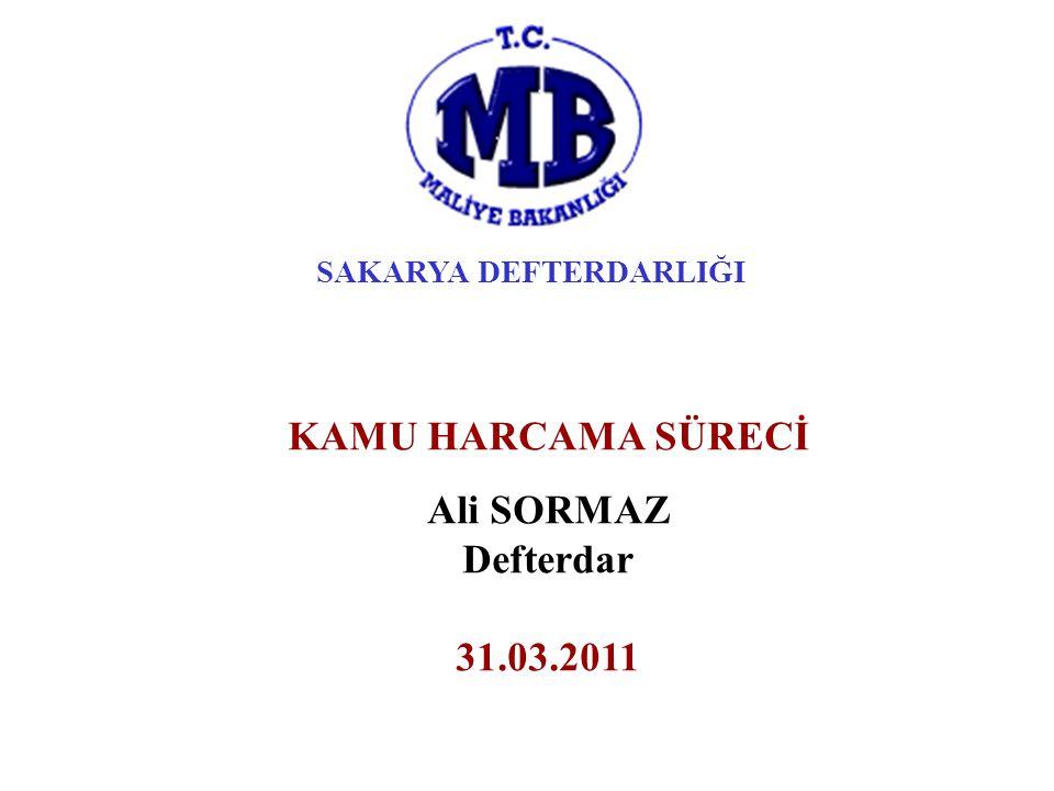 SAKARYA DEFTERDARLIĞI KAMU HARCAMA SÜRECİ Ali SORMAZ Defterdar 31.03.2011