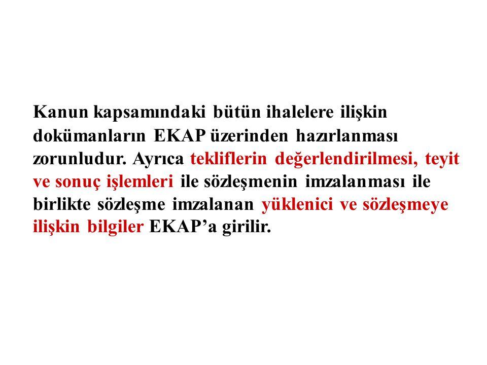 Kanun kapsamındaki bütün ihalelere ilişkin dokümanların EKAP üzerinden hazırlanması zorunludur.