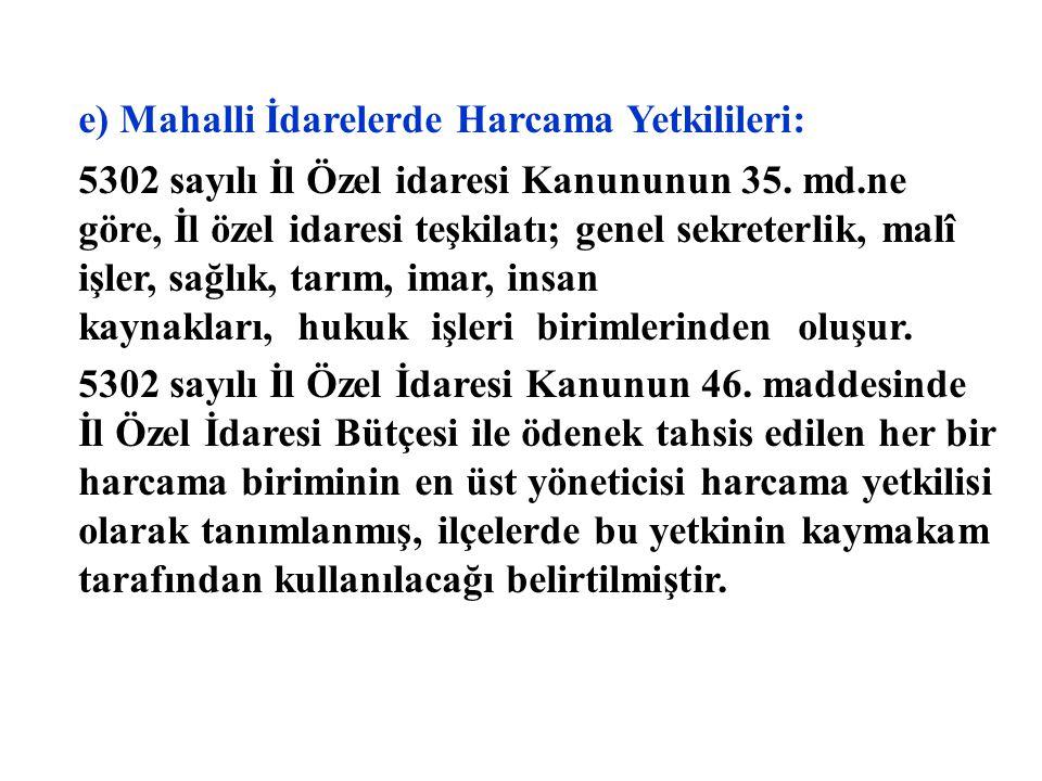 e) Mahalli İdarelerde Harcama Yetkilileri: 5302 sayılı İl Özel idaresi Kanununun 35.